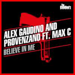 Alex Gaudino and Provenzano Ft. Max C Believe In Me
