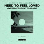 Sander van Doorn & LVNDSCAPE Need To Feel Loved (LVNDSCAPE Sunset Chill Mix)